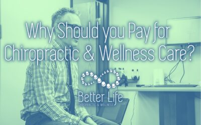 Why Should You Pay for Chiropractic and Wellness Care?